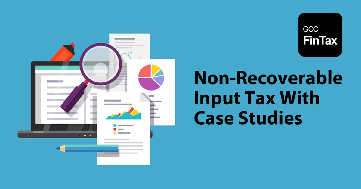 Non-Recoverable Input Tax with case studies