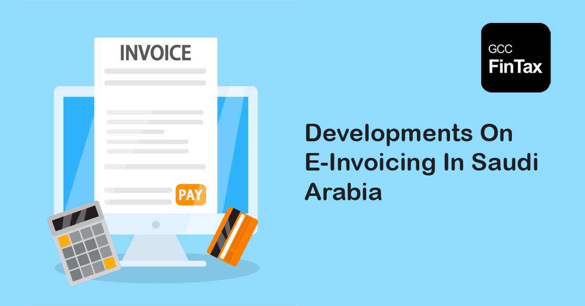 Developments on E-Invoicing in Saudi Arabia