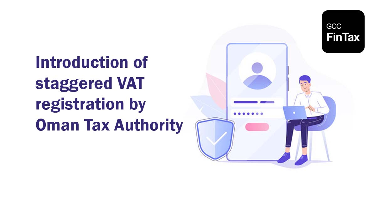 Introduction of staggered VAT registration by Oman Tax Authority