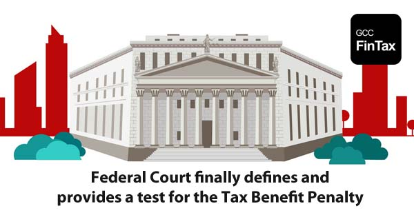 Federal Court finally defines and provides a test for the Tax Benefit Penalty