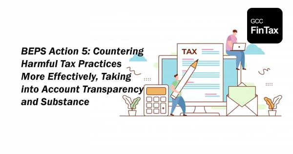 BEPS Action 5: Countering Harmful Tax Practices More Effectively, Taking into Account Transparency and Substance