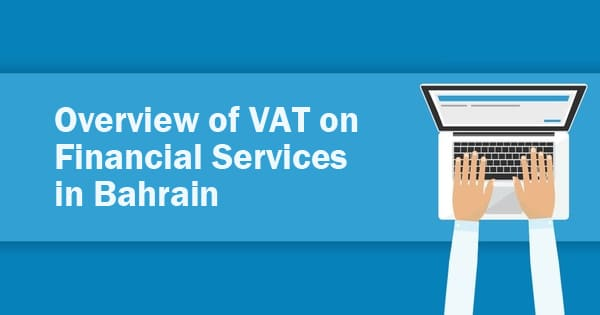 Overview of VAT on Financial Services in Bahrain