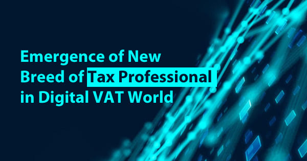 Emergence of New Breed of Tax Professional in Digital VAT World