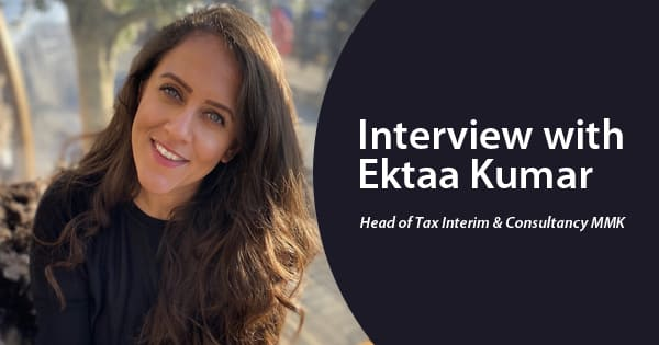 Interview with Ektaa Kumar- Head of Tax Interim & Consultancy MMK