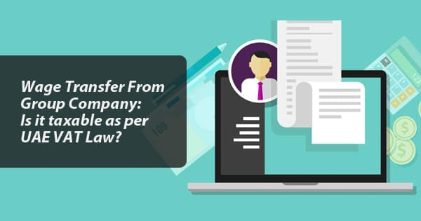 WPS Transfer from Group company: Is it taxable as per UAE VAT Law?