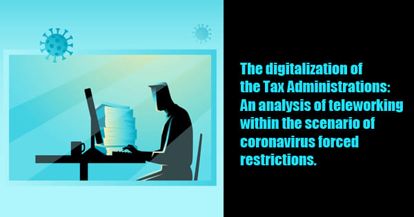 The digitalization of the Tax Administrations: An analysis of teleworking within the scenario of coronavirus forced restrictions.