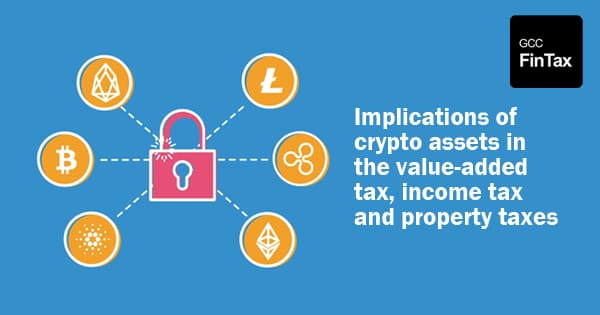 Implications of crypto assets in the value-added tax, income tax and property taxes