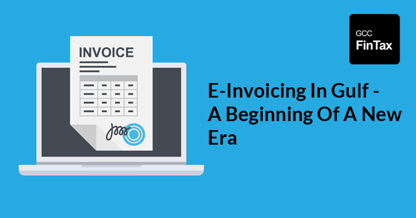 E-Invoicing In Gulf - A Beginning Of A New Era