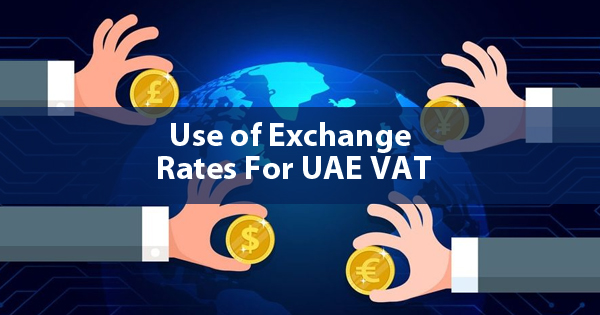 Use of Exchange Rates For UAE VAT