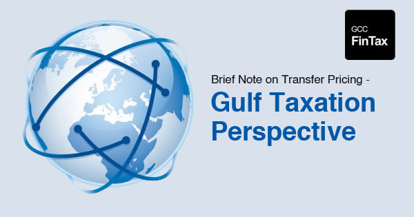 Brief Note on Transfer Pricing - Gulf Taxation Perspective