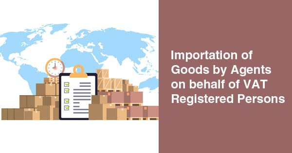Importation of Goods by Agents on behalf of VAT Registered persons