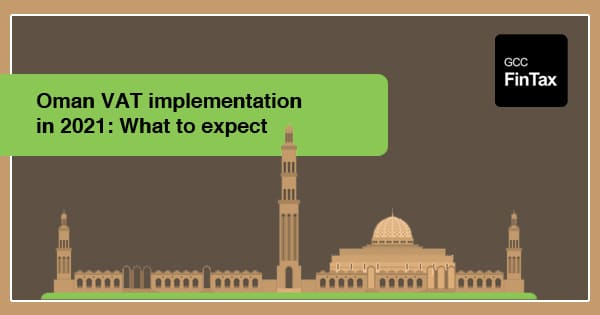 Oman VAT implementation in 2021: What to expect