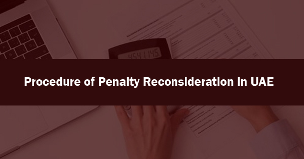 Procedure of Penalty Reconsideration in UAE