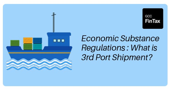 Economic Substance Regulations : What is 3rd Port Shipment?