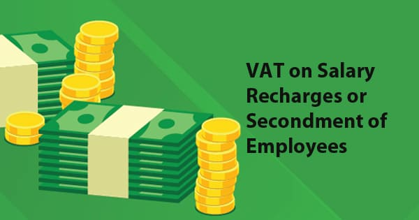 VAT on Salary Recharges or Secondment of Employees