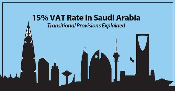 15% VAT Rate in Saudi Arabia - Transitional Provisions Explained