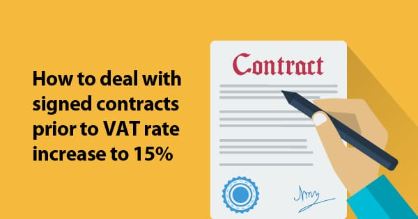How to deal with signed contracts prior to VAT rate increase to 15%