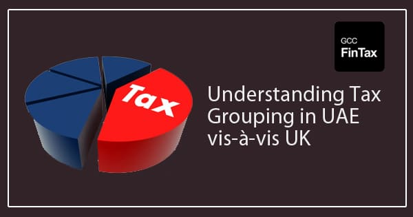 Understanding Tax Grouping in UAE vis-a-vis UK