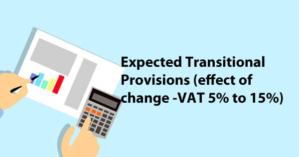 Expected Transitional Provisions in KSA (effect of VAT change from 5% to 15%)
